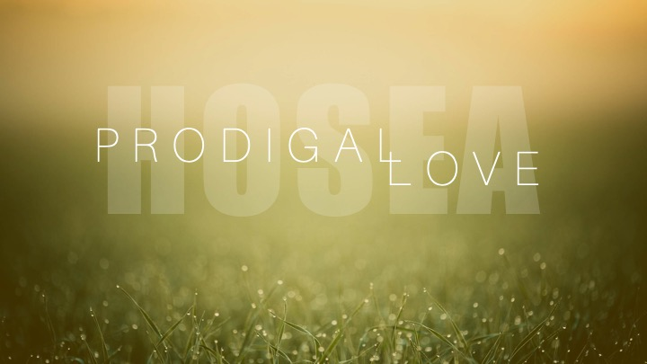 Prodigal Love – Hosea – How Does God Redeem Those He Loves?